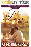 He Loves Me Not (Lily's Story, Book 1)