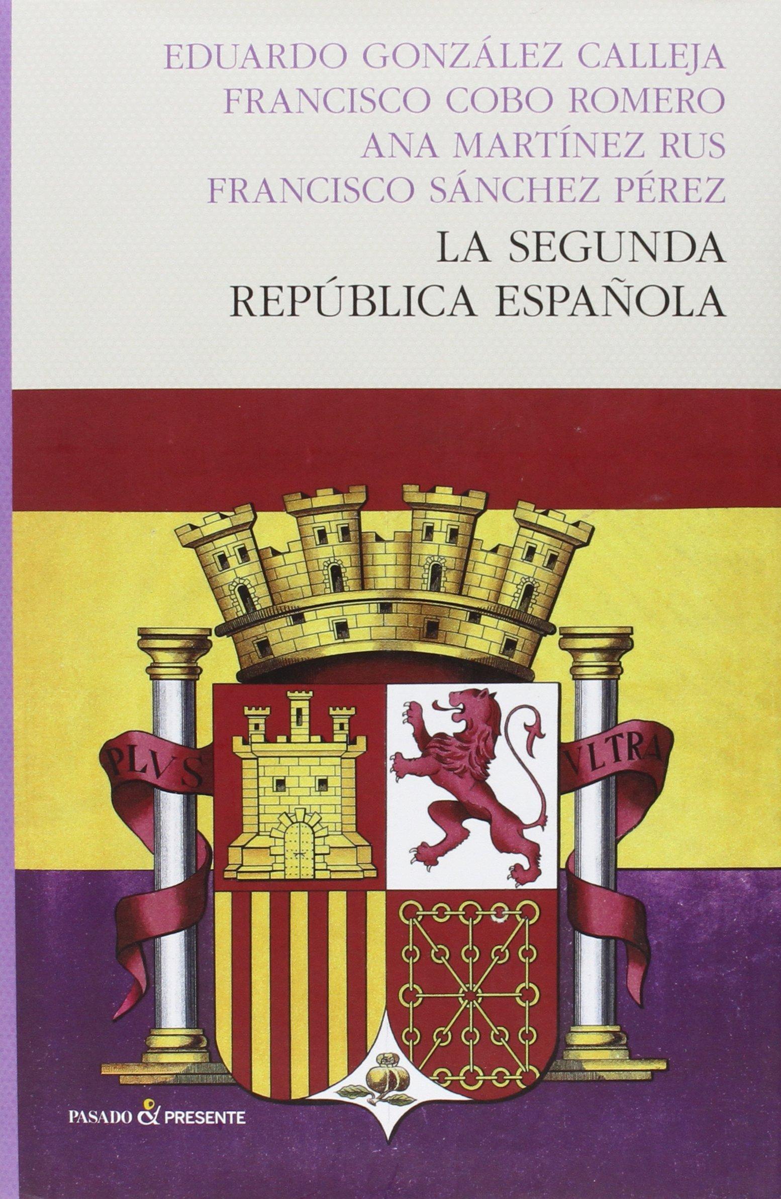 La segunda república española (HISTORIA): Amazon.es: González Calleja, Eduardo, Cobo Romero, Francisco, Martínez Rus, Ana, Sánchez Pérez, Francisco: Libros