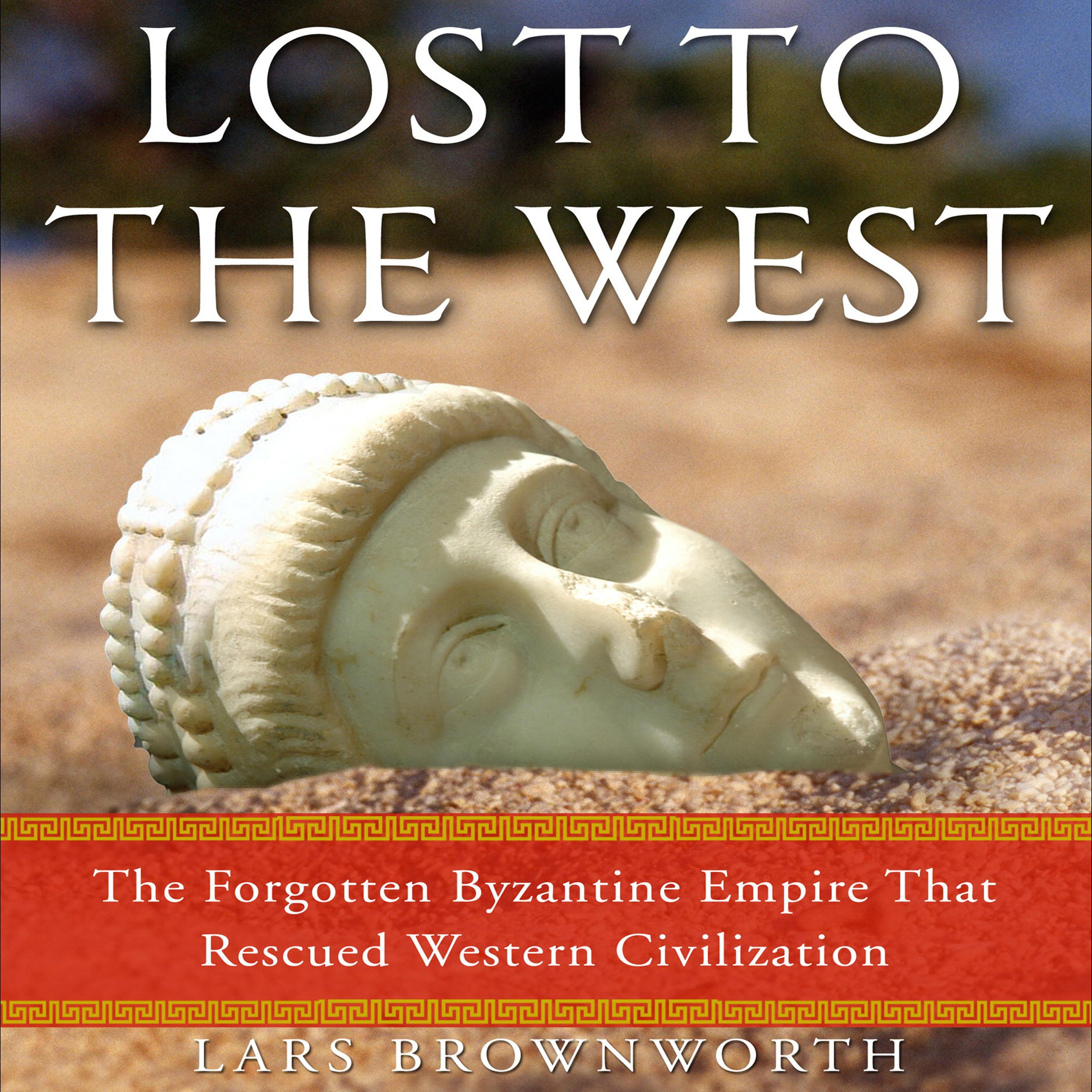 Lost to the West: The Forgotten Byzantine Empire That Rescued Western Civilization by Random House Audio (Image #1)