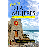 Best of Isla Mujeres: A Traveler's Guide to the Island's Best (Local Knowledge Travel Guides)