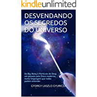 Desvendando os Segredos do Universo: Do Big-Bang à Partícula de Deus, um passeio pela física moderna, numa linguagem que…