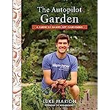 The Autopilot Garden: MIGardener's Guide to Hands-off Gardening