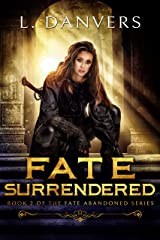 Fate Surrendered (Book 2 of the Fate Abandoned Series) Kindle Edition