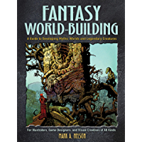 Fantasy World-Building: A Guide to Developing Mythic Worlds and Legendary Creatures (Dover Art Instruction)