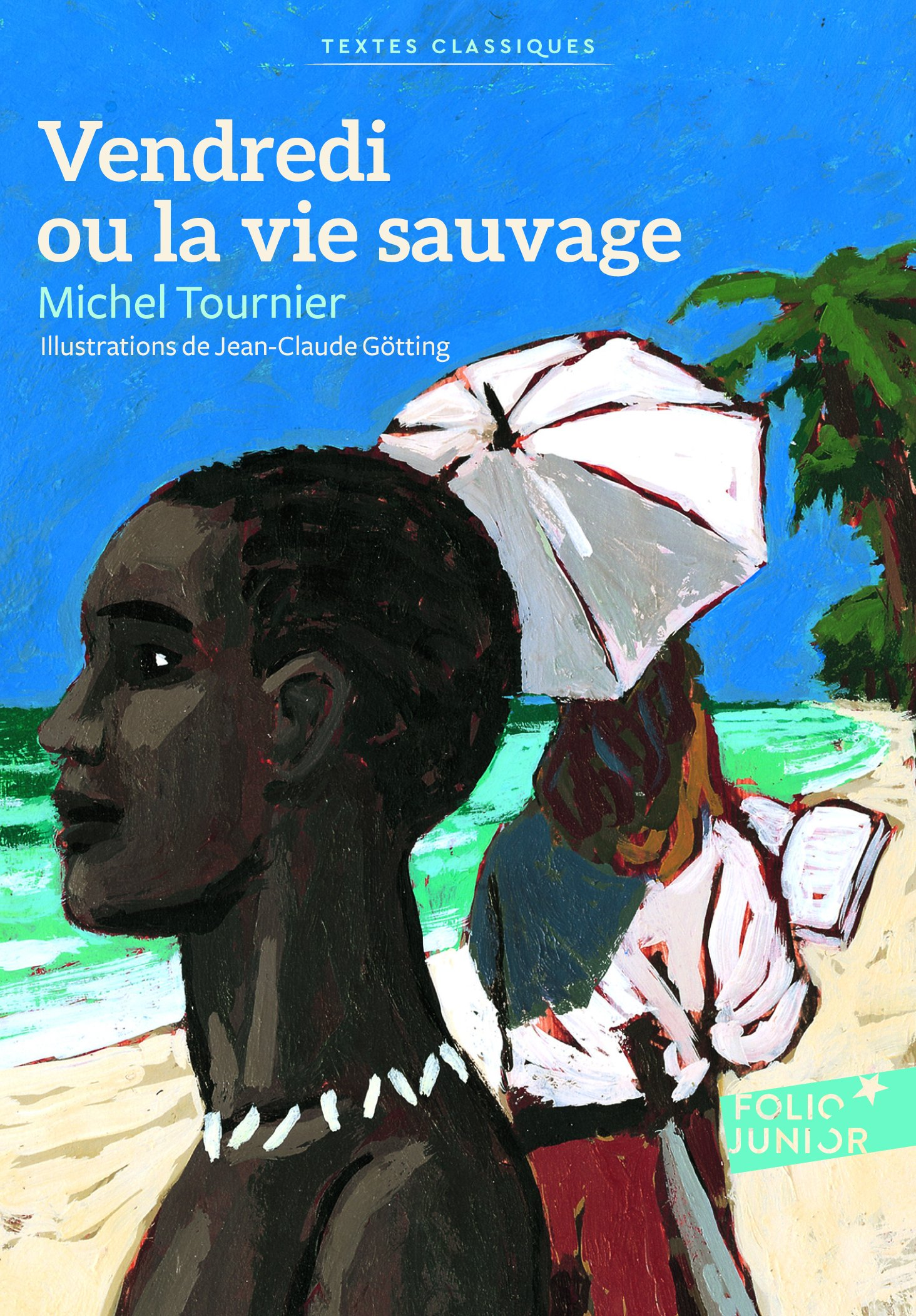 Vendredi ou la vie sauvage Poche – 2 novembre 2012 Michel Tournier Jean-Claude Götting Folio Junior 2070650642