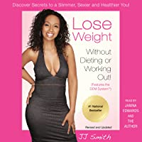 Lose Weight Without Dieting or Working Out: Discover Secrets to a Slimmer, Sexier...