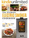 Electric Smoker Cookbook: The Ultimate Electric Smoker Cookbook – Simple And Delicious Electric Smoker Recipes For Your Whole Family