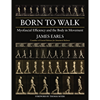 Born to Walk: Myofascial Efficiency and the Body in Movement (English Edition)
