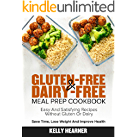 Gluten-Free & Dairy-Free Meal Prep Cookbook: Easy and Satisfying Recipes without Gluten or Dairy | Save Time, Lose…