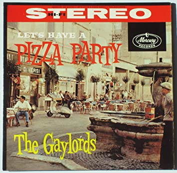 The Gaylords Lets Have A Pizza Party