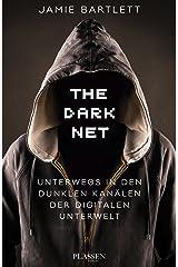 The Dark Net: Unterwegs in den dunklen Kanälen der digitalen Unterwelt (German Edition) Kindle Edition