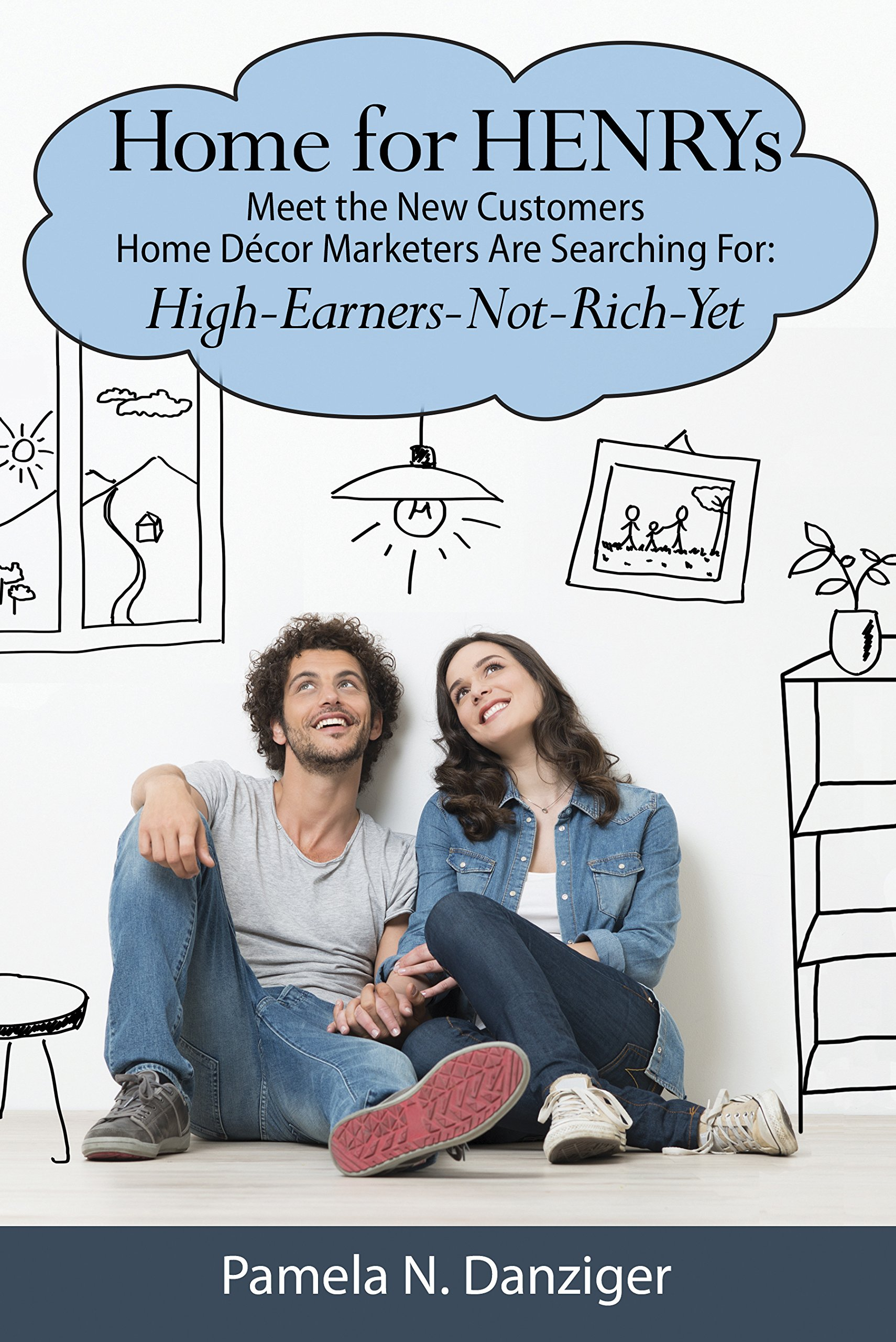 Download Home for HENRYs:Meet the New Customers Home Décor Marketers are Searching For: High-Earners-Not-Rich-Yet pdf