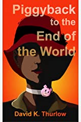 Piggyback to the End of the World Kindle Edition