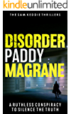 Disorder: A ruthless conspiracy to silence the truth (Sam Keddie Thriller Book 1)
