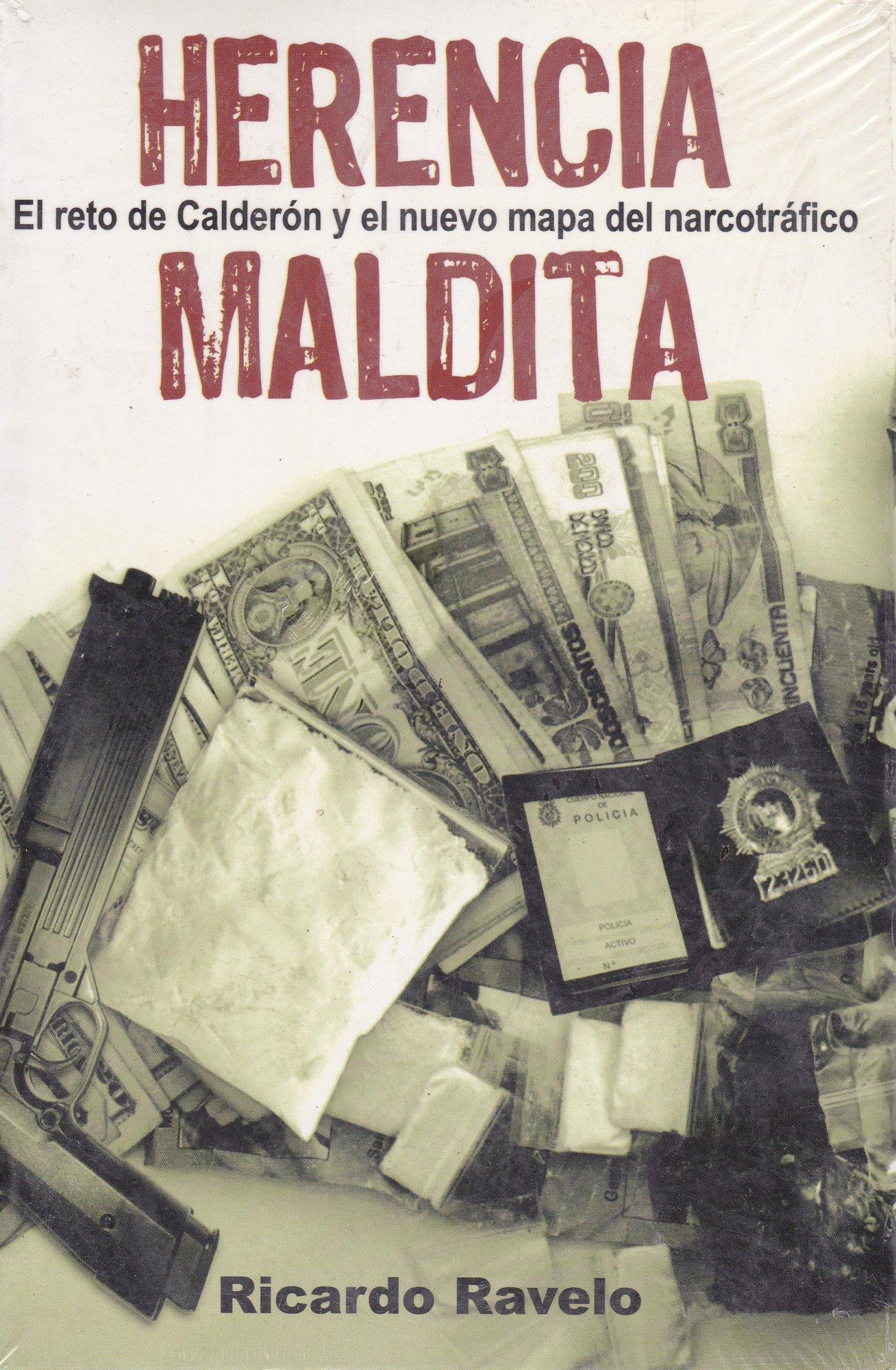 Herencia Maldita: El Reto de Calderon y el Nuevo Mapa del Marcotrafico: Amazon.es: Ravelo, Ricardo: Libros