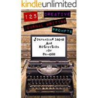 125 Creative Journal Writing Prompts: Journaling Ideas and Motivation for Success (Journaling bible, Journaling prompts Book 1)