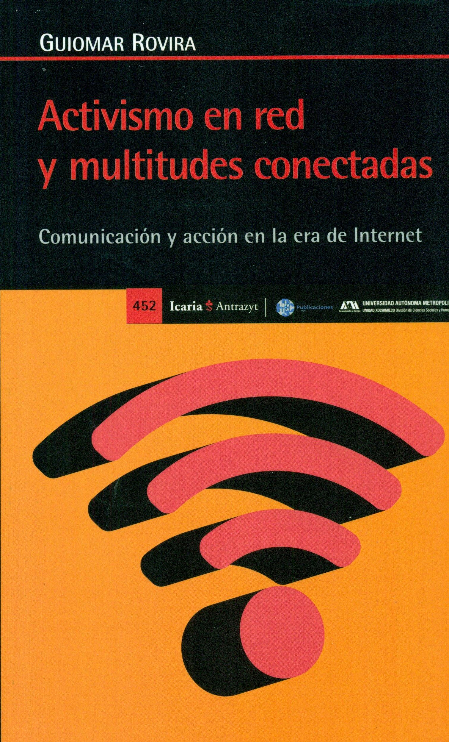 Activismo en red y multitudes conectadas: Comunicación y acción en la era de Internet (Antrazyt) Tapa blanda – 9 feb 2017 Guioma Rovira Icaria editorial 8498887607 UT