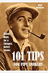 101 Tips for Pipe Smokers: Handy Hints for a Cheaper, Better Smoke Kindle Edition