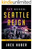 Pat Ruger: Seattle Reign (Pat Ruger Mystery Series Book 5)