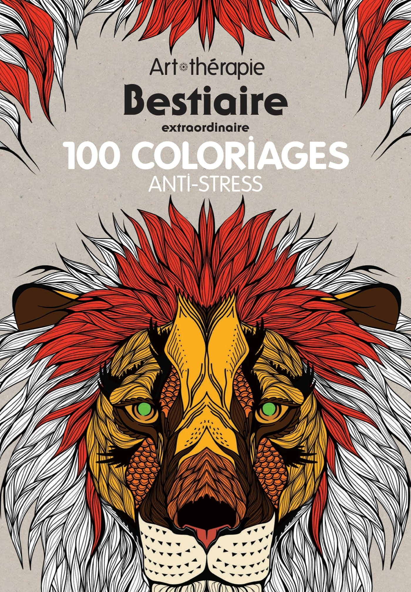 Bestiaire extraordinaire : 100 coloriages anti-stress