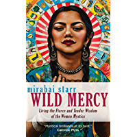 Wild Mercy: Living the Fierce and Tender Wisdom of the Women Mystics (English Edition)