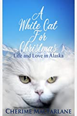A White Cat For Christmas: Life and Love in Alaska Kindle Edition