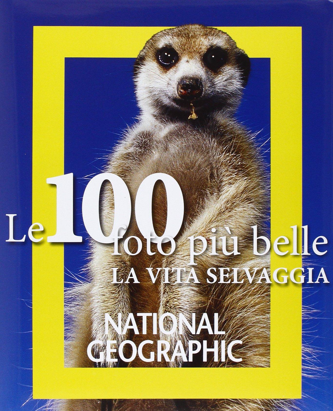 Le 100 Foto Più Belle Di Vita Selvaggia 9788854024625