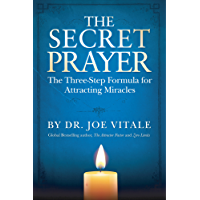 The Secret Prayer: The Three-Step Formula for Attracting Miracles (English Edition)