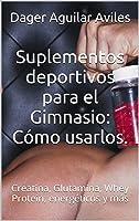 Suplementos Deportivos Para El Gimnasio: Cómo