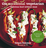 The Accidental Vegetarian: Delicious food without meat (English Edition)