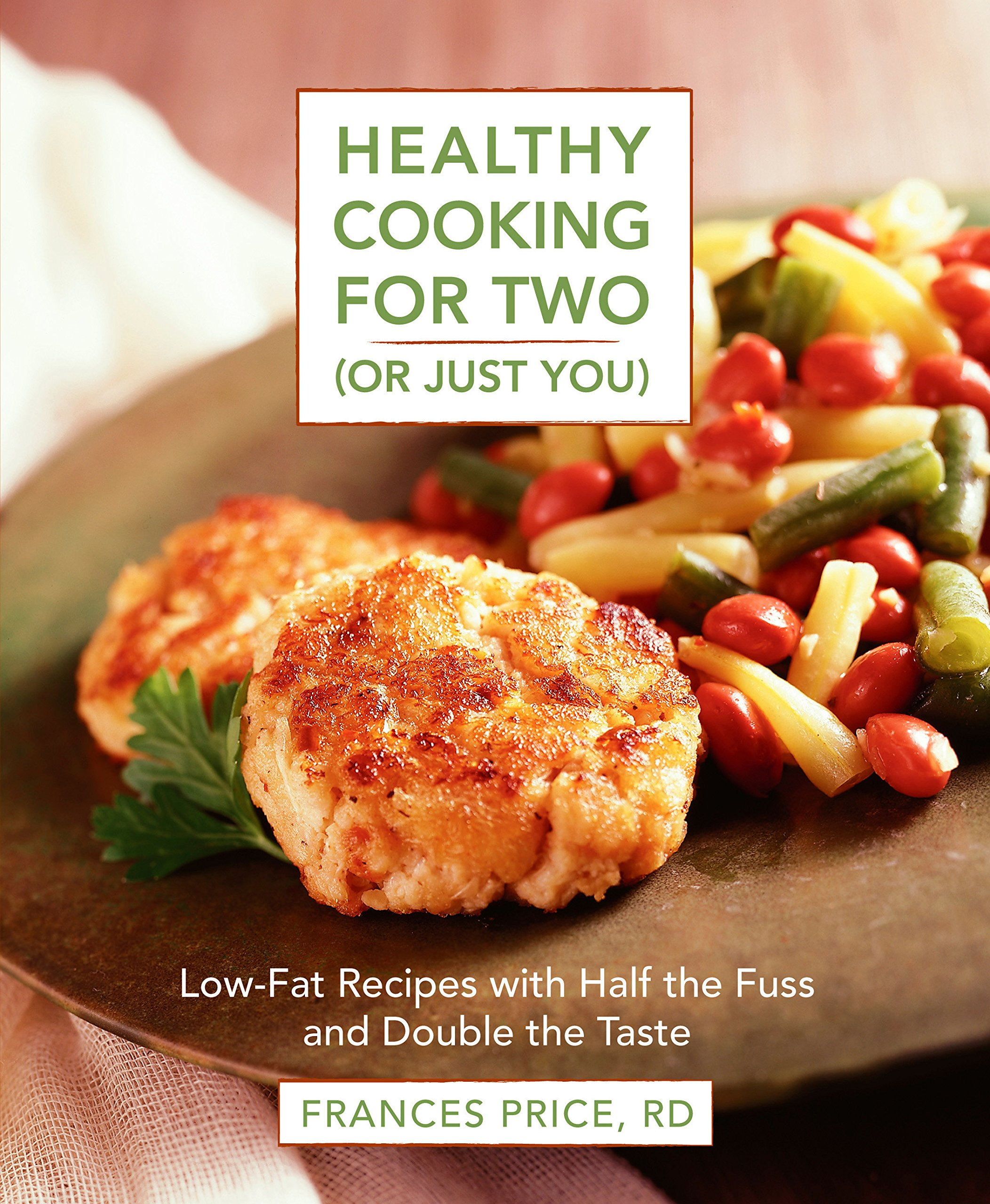 Healthy Cooking For Two Or Just You Low Fat Recipes With Half The