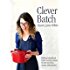 Clever Batch: Brilliant wholefood batch-cooking recipes to save you time, money and patience