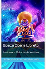 Space Opera Libretti: Modern Comedic Space Opera with Arias Kindle Edition