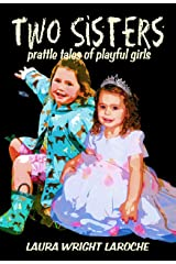 Two Sisters: prattle tales of playful girls Kindle Edition