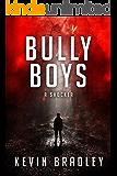 Bully Boys: A horrifying insight into the shocking world of boarding school bullying.