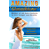 AMAZING  GLUTATHIONE: Mother of All Anti-Oxidants to Live Longer and Healthy (HEALTH  SERIES Book 5)