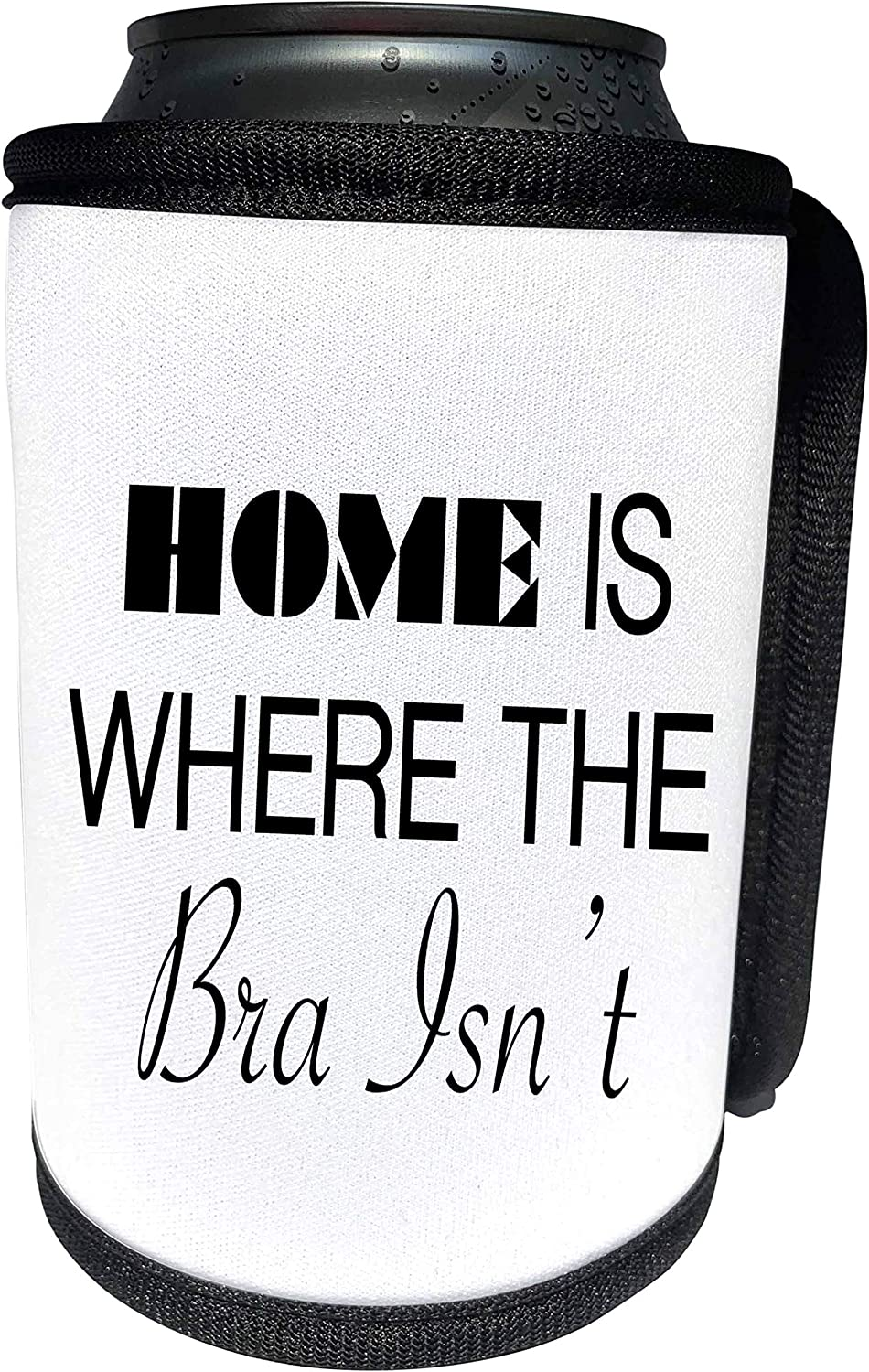 3dRose Tory Anne Collections Quotes - HOME IS WHERE THE BRA ISNT - Can Cooler Bottle Wrap (cc_221439_1)
