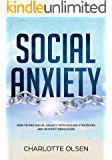 Social Anxiety: How To End Social Anxiety With Proven Strategies and Without Medication