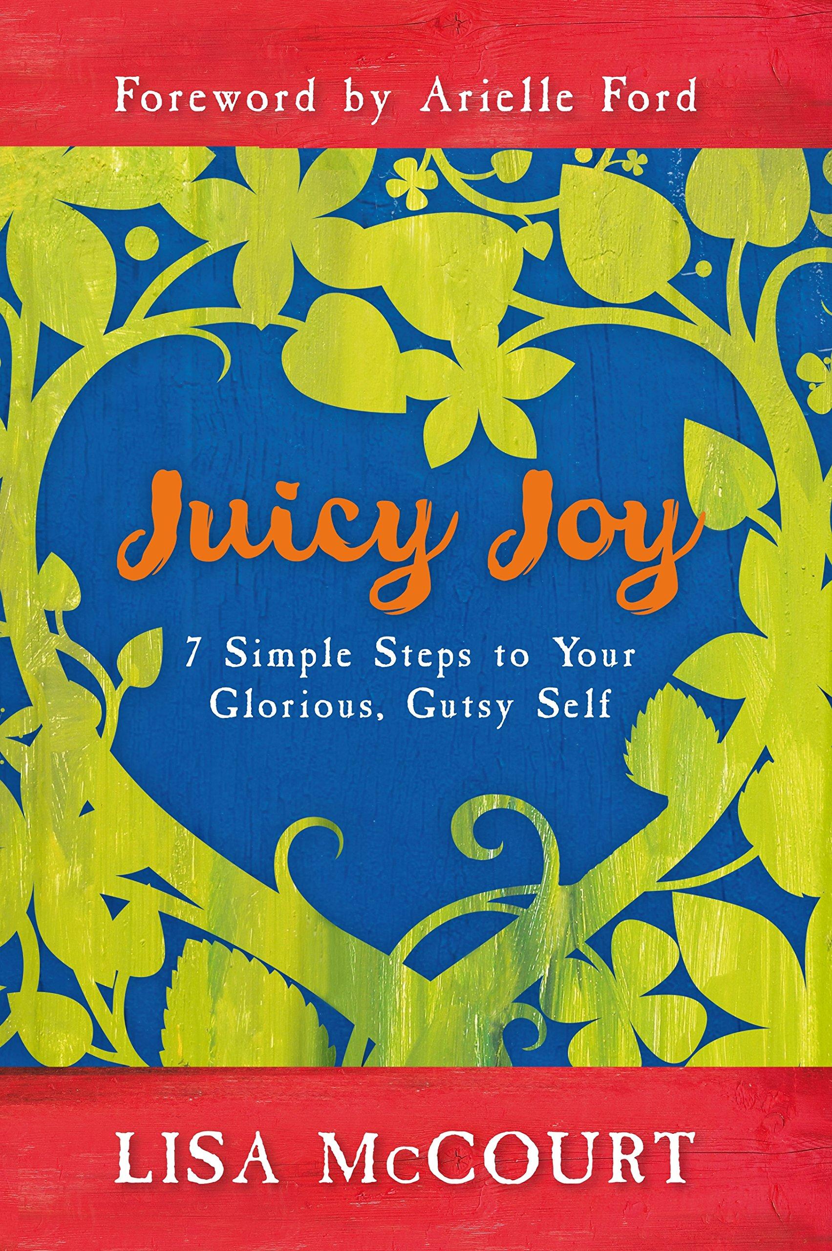 Juicy Joy: 7 Simple Steps to Your Glorious, Gutsy Self pdf