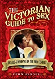 The Victorian Guide to Sex: Desire and Deviance in the 19th Century