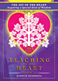 The Joy of the Heart: Acquiring a Special Kind of Wisdom (The Teaching of the Heart Book 11)