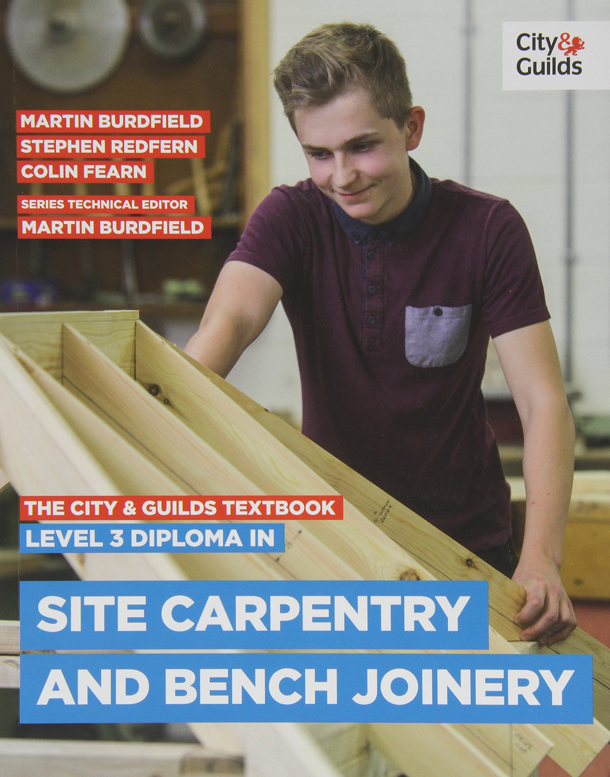 The City & Guilds Textbook: Level 3 Diploma in Site Carpentry & Bench  Joinery: Amazon.co.uk: Martin Burdfield, Stephen Redfern, Fearn Colin,  Beattie Justin, ...