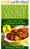 Pressure Cooker Recipes: 14 Simple, Tasty & Healthy One Pot Recipes For Busy People (Pressure Cooker, Crock Pot, Slow Cooker, Instant Pot Cookbook)
