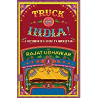 TRUCK DE INDIA : A HITCHHIKER'S GUIDE TO HINDUSTAN