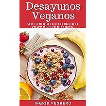 Desayunos Vegetarianos Veganos: Sobre 100 Recetas Faciles de Realizar de Desayunos Deliciosos y Naturales (Spanish Edition) Dec 29, 2016