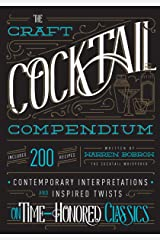 The Craft Cocktail Compendium: Contemporary Interpretations and Inspired Twists on Time-Honored Classics Hardcover