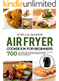 Air Fryer Cookbook for Beginners: 700 Easy to make, Healthy and Delicious Air Fryer Recipes, #2020 edition. Includes…