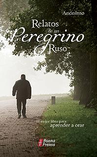 Relatos de un peregrino ruso: El mejor libro para aprender a orar (Spanish Edition
