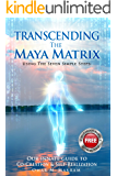 TRANSCENDING THE MAYA MATRIX: Using the Seven Simple Steps: Our Innate Guide to Co-Creation & Self-Realization
