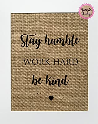 8x10 UNFRAMED Stay Humble Work Hard Be Kind / Burlap Print Sign / Rustic Country Shabby Chic Vintage Wedding & Party Sign House Decor Wedding Gift Birthday Gift